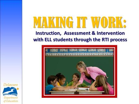 MAKING IT WORK: Instruction, Assessment & Intervention with ELL students through the RTI process.