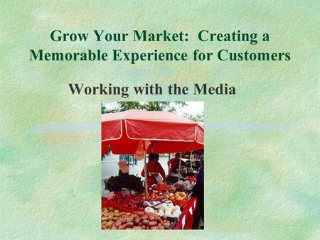 Grow Your Market: Creating a Memorable Experience for Customers Working with the Media.
