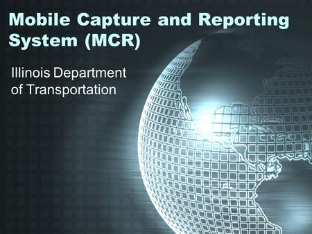 Mobile Capture and Reporting System (MCR)