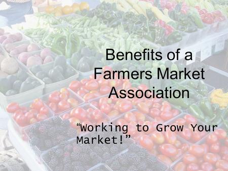 Benefits of a Farmers Market Association Working to Grow Your Market!