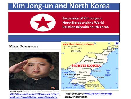 Kim Jong-un and North Korea Maps courtesy of www.theodora.com/maps used with permissionwww.theodora.com/maps Succession of Kim Jong-un North Korea and.