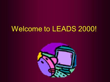 Welcome to LEADS 2000!. LEADS 2000 Steve Miller LEADS Administrator.