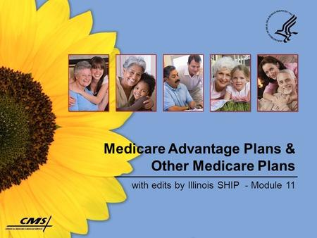 Medicare Advantage Plans & Other Medicare Plans with edits by Illinois SHIP - Module 11.