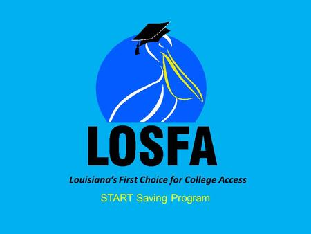 Louisianas First Choice for College Access START Saving Program.