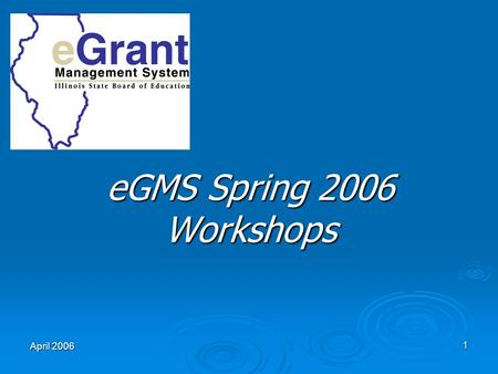 April 2006 1 eGMS Spring 2006 Workshops. Illinois State Board of Education – www.isbe.net April 20062 eGMS Basics – Required Hardware PCs (Windows 98,