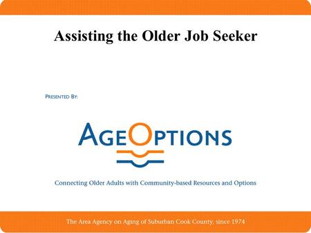 Assisting the Older Job Seeker. Overview of Older Workers Beginning with people from age 50-55 Baby Boom Generation –76 million people born between 1946-1964.