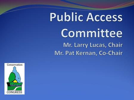 Public Access Goal Goal: To provide every outdoor recreationist an opportunity to pursue his/her outdoor activity. The committee traveled to Springfield,