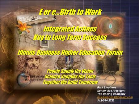 E or e…Birth to Work Integrated Actions Key to Long Term Success Illinois Business Higher Education Forum People Supply the Vision Science Supplies the.