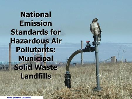 National Emission Standards for Hazardous Air Pollutants: Municipal Solid Waste Landfills.