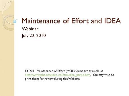 Maintenance of Effort and IDEA Webinar July 22, 2010 FY 2011 Maintenance of Effort (MOE) forms are available at