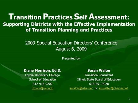 Transition Practices Self Assessment: Supporting Districts with the Effective Implementation of Transition Planning and Practices The purpose of this training.