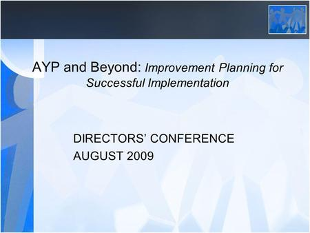 AYP and Beyond: Improvement Planning for Successful Implementation DIRECTORS CONFERENCE AUGUST 2009.