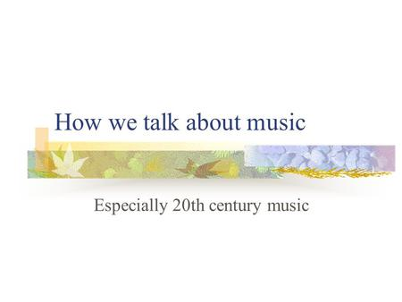 How we talk about music Especially 20th century music.