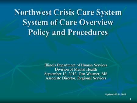 Northwest Crisis Care System System of Care Overview Policy and Procedures Illinois Department of Human Services Division of Mental Health September 12,