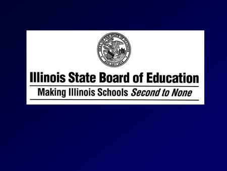 The Illinois State Board of Education will provide leadership, advocacy and support for the work of school districts, policymakers and citizens in making.