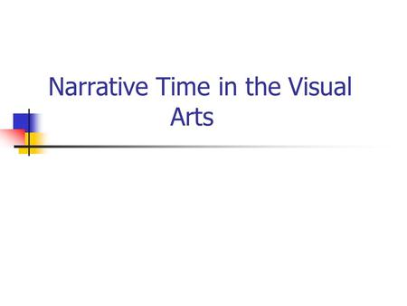 Narrative Time in the Visual Arts. Lets reiterate : A narrative is an organization of the events in a story.