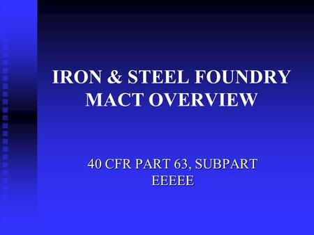 IRON & STEEL FOUNDRY MACT OVERVIEW