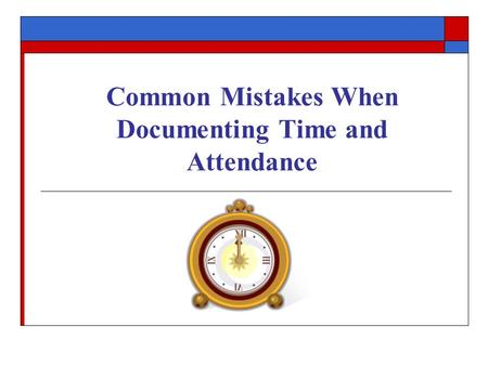 Common Mistakes When Documenting Time and Attendance.