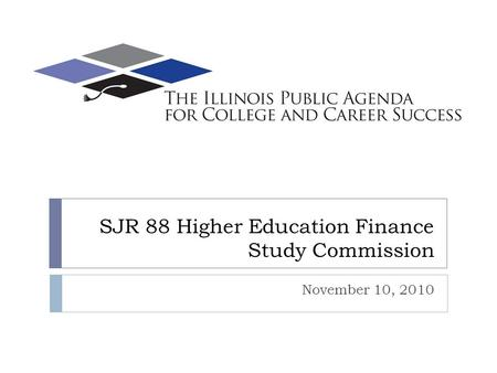 SJR 88 Higher Education Finance Study Commission November 10, 2010.