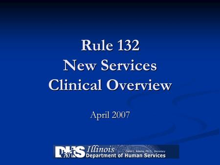 Rule 132 New Services Clinical Overview April 2007.