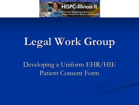 Legal Work Group Developing a Uniform EHR/HIE Patient Consent Form.