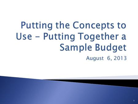 August 6, 2013 1. To Understand: Budget Requirements Budget Template Budget Approval Process, Notifications and Timeframe To walk through the completion.