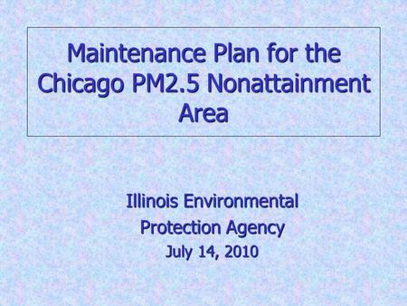 Maintenance Plan for the Chicago PM2.5 Nonattainment Area Illinois Environmental Protection Agency July 14, 2010 1.