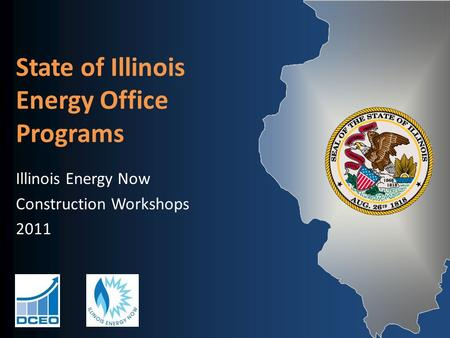 State of Illinois Energy Office Programs Illinois Energy Now Construction Workshops 2011.