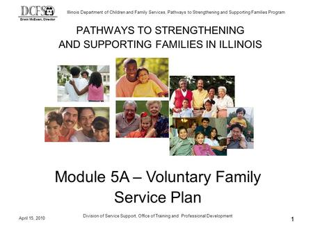 Illinois Department of Children and Family Services, Pathways to Strengthening and Supporting Families Program April 15, 2010 Division of Service Support,