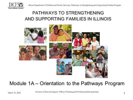 Illinois Department of Children and Family Services, Pathways to Strengthening and Supporting Families Program March 15, 2010 Division of Service Support,