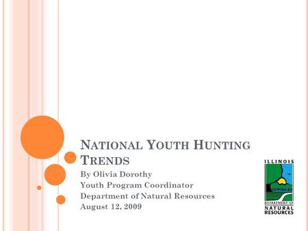 N ATIONAL Y OUTH H UNTING T RENDS By Olivia Dorothy Youth Program Coordinator Department of Natural Resources August 12, 2009.