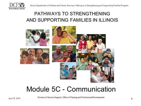 Illinois Department of Children and Family Services, Pathways to Strengthening and Supporting Families Program April 18, 2010 Division of Service Support,