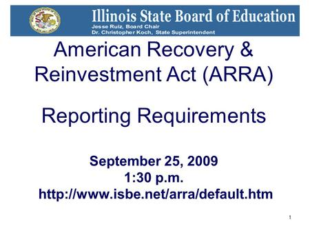 1 American Recovery & Reinvestment Act (ARRA) Reporting Requirements September 25, 2009 1:30 p.m.