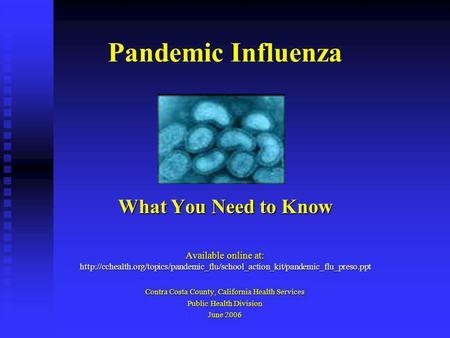 Pandemic Influenza What You Need to Know Available online at:  Contra Costa.