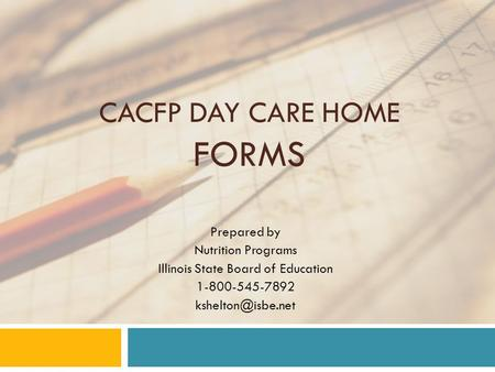 CACFP DAY CARE HOME FORMS Prepared by Nutrition Programs Illinois State Board of Education 1-800-545-7892