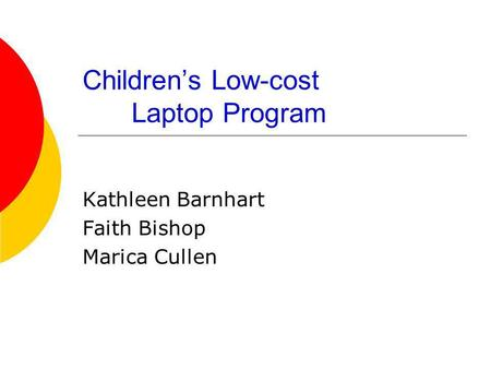 Childrens Low-cost Laptop Program Kathleen Barnhart Faith Bishop Marica Cullen.