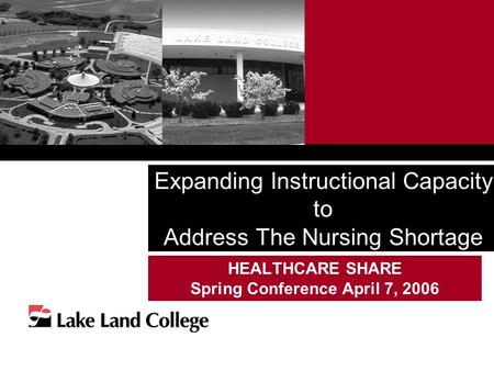 Expanding Instructional Capacity to Address The Nursing Shortage HEALTHCARE SHARE Spring Conference April 7, 2006.