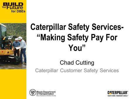 For DBEs Caterpillar Safety Services- Making Safety Pay For You Chad Cutting Caterpillar Customer Safety Services.