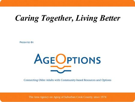 Caring Together, Living Better. Outline The Weinberg Foundation AgeOptions Project Regional Improvements Local Projects Tying it all Together Progress.