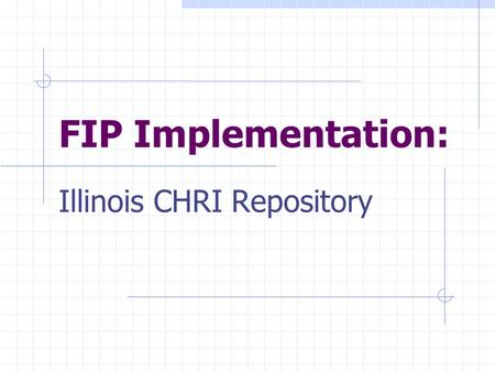 FIP Implementation: Illinois CHRI Repository. Fair Information Practices 1)Purpose Specification 2)Collection Limitation 3)Use Limitation 4)Data Quality.