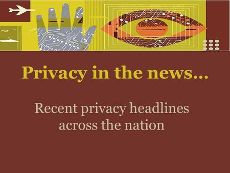 Privacy in the news… Recent privacy headlines across the nation.