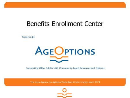 Benefits Enrollment Center. Presented By AgeOptions Maribeth Stein 800-789-0003.
