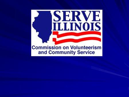 Serve Illinois Commission Mission Mission: To improve Illinois communities by enhancing volunteerism and instilling an ethic of service throughout the.