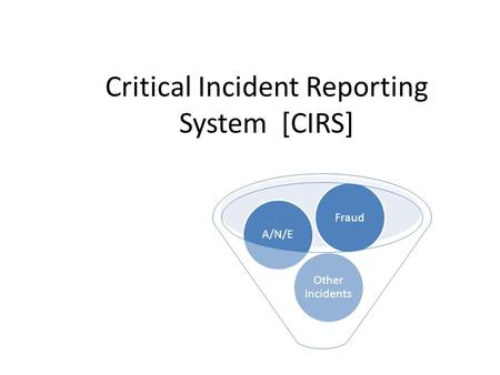 Critical Incident Reporting System [CIRS] Other Incidents A/N/EFraud.