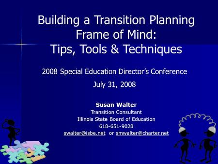 Susan Walter Transition Consultant Illinois State Board of Education 618-651-9028 or