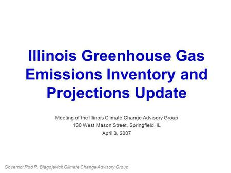 Illinois Greenhouse Gas Emissions Inventory and Projections Update Meeting of the Illinois Climate Change Advisory Group 130 West Mason Street, Springfield,