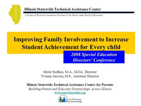Illinois Statewide Technical Assistance Center A System of Technical Assistance Provided by the Illinois State Board of Education Improving Family Involvement.