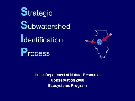 S trategic S ubwatershed I dentification P rocess Illinois Department of Natural Resources Conservation 2000 Ecosystems Program.