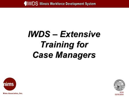 IWDS – Extensive Training for Case Managers 4104 02/06/2004.