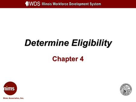 Determine Eligibility Chapter 4. Determine Eligibility 4-2 Objectives Search for Customer on database Enter application signed date and eligibility determination.